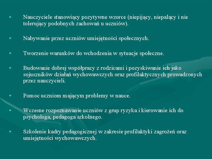 • Nauczyciele stanowiący pozytywne wzorce (niepijący, niepalący i nie tolerujący podobnych zachowań u