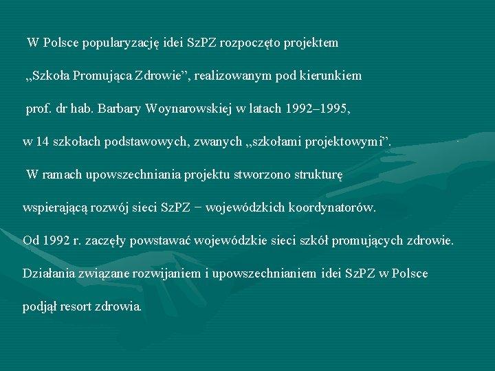 """W Polsce popularyzację idei Sz. PZ rozpoczęto projektem """"Szkoła Promująca Zdrowie"""", realizowanym pod kierunkiem"""
