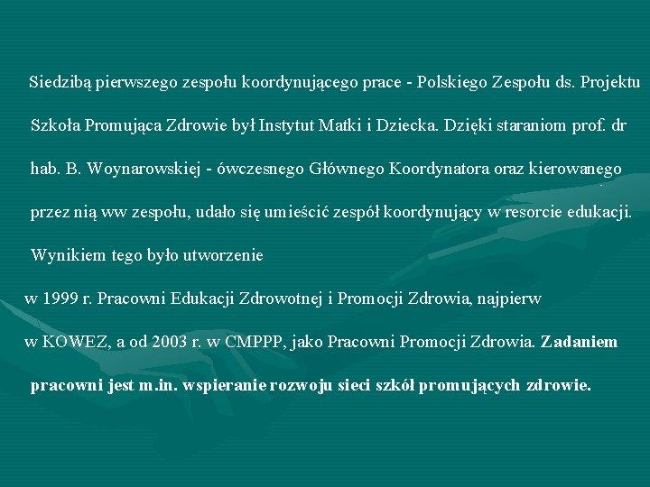 Siedzibą pierwszego zespołu koordynującego prace - Polskiego Zespołu ds. Projektu Szkoła Promująca Zdrowie był