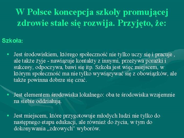 W Polsce koncepcja szkoły promującej zdrowie stale się rozwija. Przyjęto, że: Szkoła: • Jest