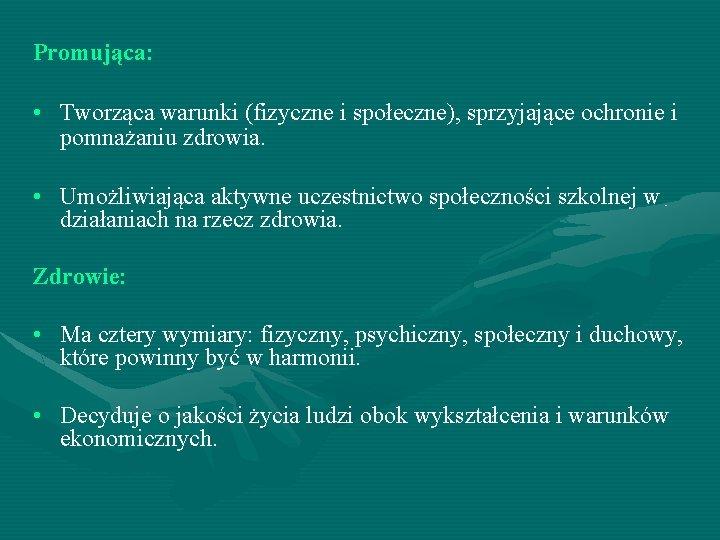 Promująca: • Tworząca warunki (fizyczne i społeczne), sprzyjające ochronie i pomnażaniu zdrowia. • Umożliwiająca