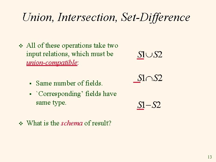 Union, Intersection, Set-Difference v All of these operations take two input relations, which must