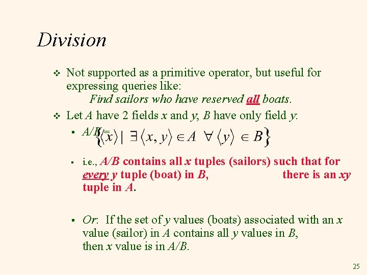 Division v v Not supported as a primitive operator, but useful for expressing queries