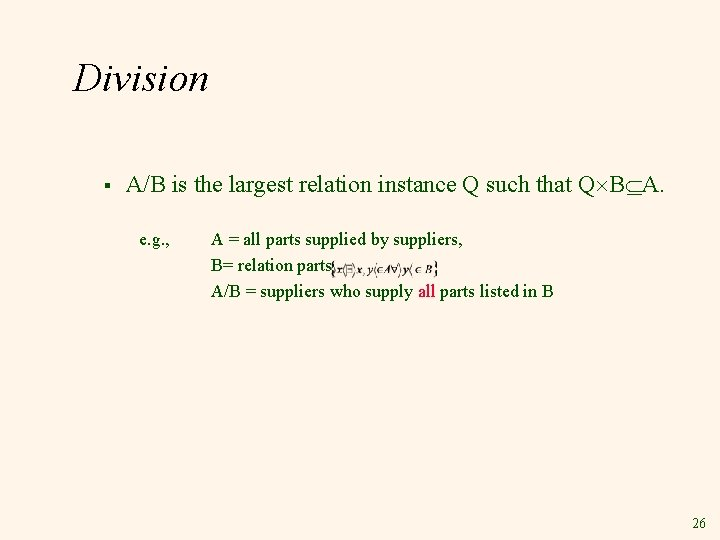 Division § A/B is the largest relation instance Q such that Q B A.