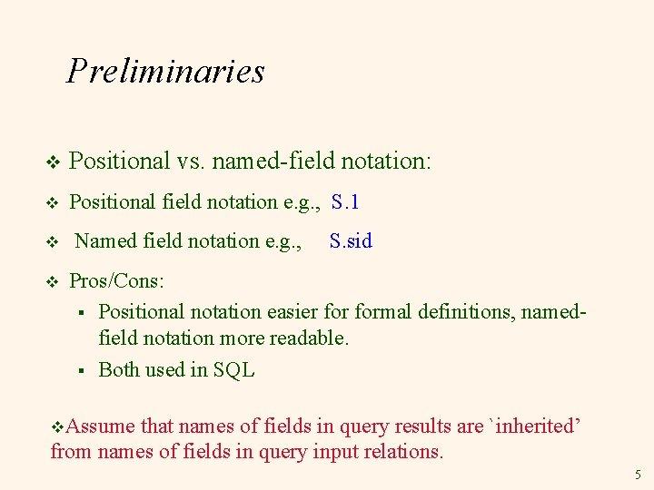 Preliminaries v Positional vs. named-field notation: v Positional field notation e. g. , S.