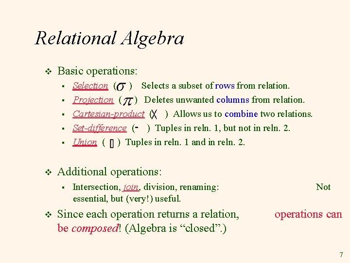 Relational Algebra v Basic operations: § § § v Additional operations: § v Selection
