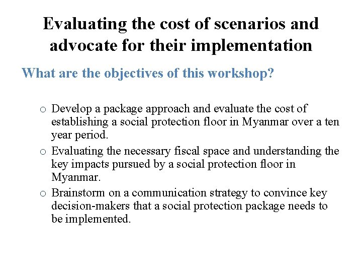 Evaluating the cost of scenarios and advocate for their implementation What are the objectives