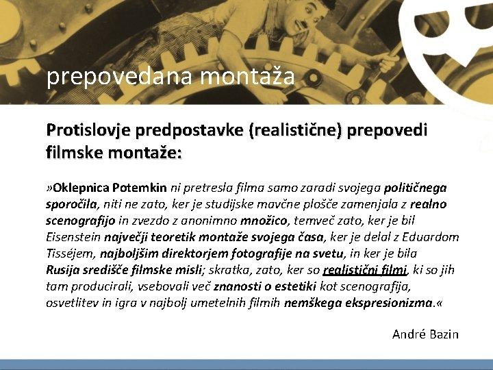 prepovedana montaža Protislovje predpostavke (realistične) prepovedi filmske montaže: » Oklepnica Potemkin ni pretresla filma