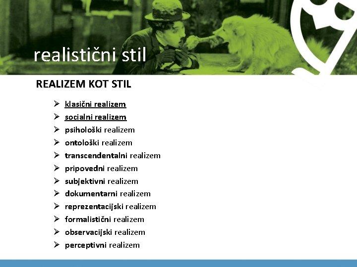 realistični stil REALIZEM KOT STIL Ø Ø Ø klasični realizem socialni realizem psihološki realizem