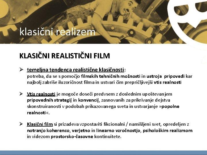 klasični realizem KLASIČNI REALISTIČNI FILM Ø temeljna tendenca realistične klasičnosti: potreba, da se s