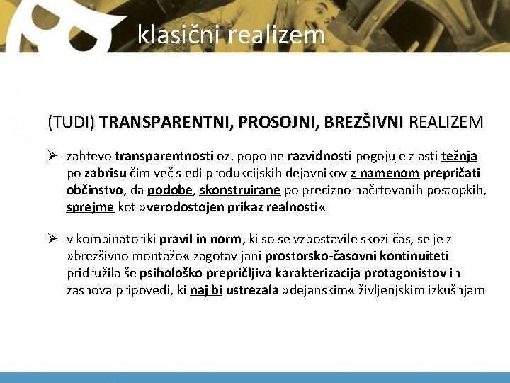 klasični realizem (TUDI) TRANSPARENTNI, PROSOJNI, BREZŠIVNI REALIZEM Ø zahtevo transparentnosti oz. popolne razvidnosti