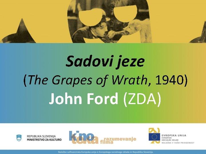 Sadovi jeze (The Grapes of Wrath, 1940) John Ford (ZDA)
