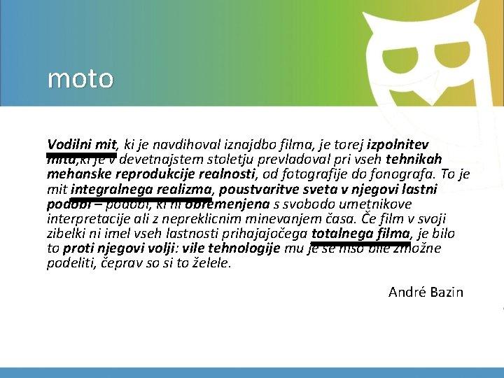 moto Vodilni mit, ki je navdihoval iznajdbo filma, je torej izpolnitev mita, ki je