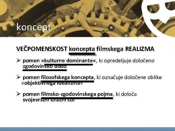 koncept VEČPOMENSKOST koncepta filmskega REALIZMA Ø pomen » kulturne dominante «, ki opredeljuje določeno