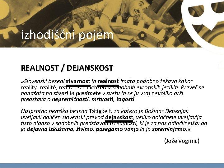 izhodiščni pojem REALNOST / DEJANSKOST » Slovenski besedi stvarnost in realnost imata podobno težavo