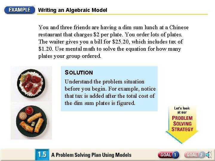 Writing an Algebraic Model You and three friends are having a dim sum lunch