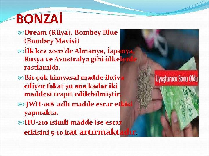 BONZAİ Dream (Rüya), Bombey Blue (Bombey Mavisi) İlk kez 2002'de Almanya, İspanya, Rusya ve