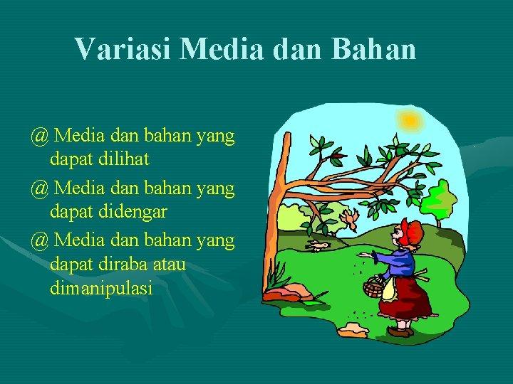 Variasi Media dan Bahan @ Media dan bahan yang dapat dilihat @ Media dan