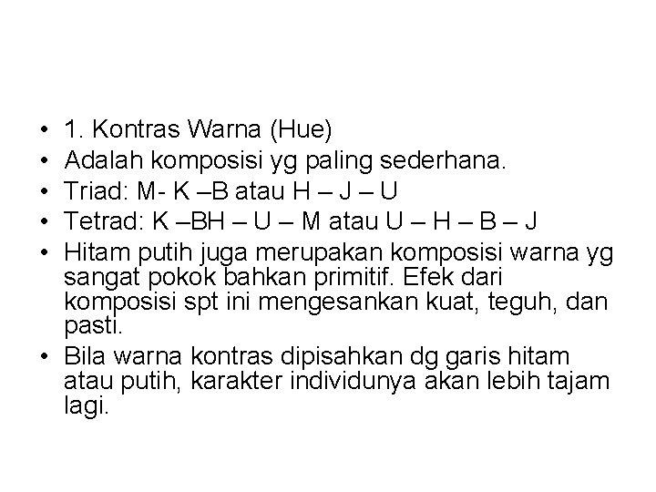 • • • 1. Kontras Warna (Hue) Adalah komposisi yg paling sederhana. Triad: