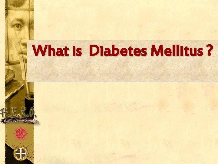 What is Diabetes Mellitus ?