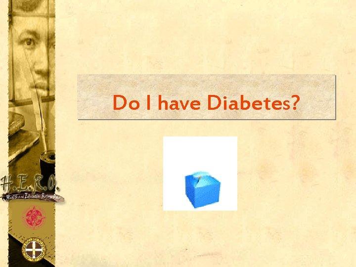 Do I have Diabetes?
