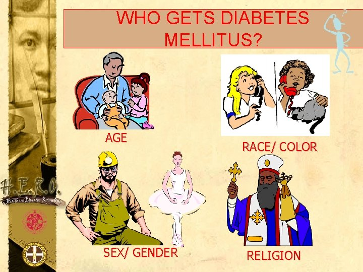 WHO GETS DIABETES MELLITUS? AGE SEX/ GENDER RACE/ COLOR RELIGION
