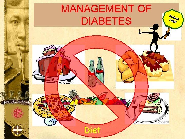 MANAGEMENT OF DIABETES Diet SU GA FRE R E