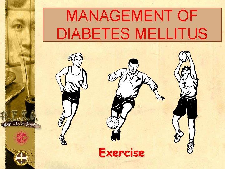 MANAGEMENT OF DIABETES MELLITUS Exercise