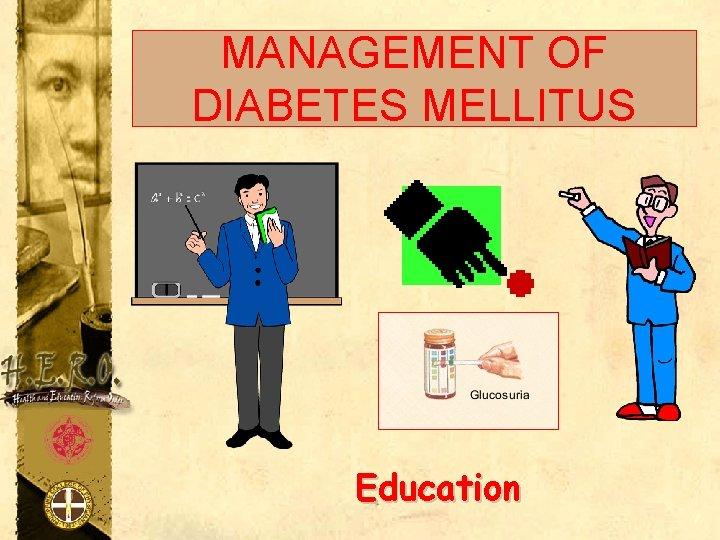 MANAGEMENT OF DIABETES MELLITUS Education