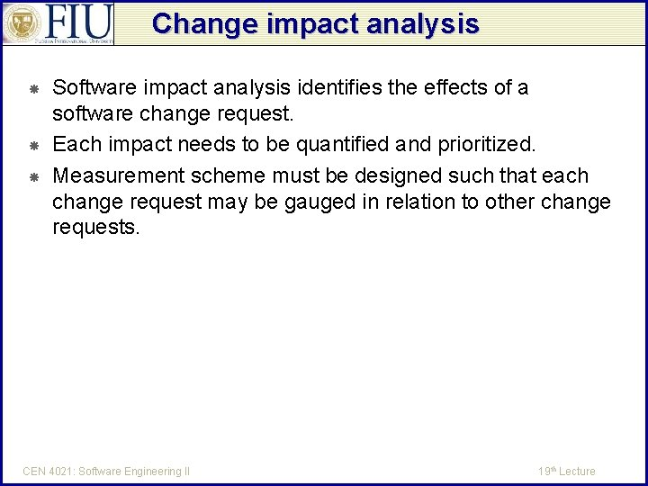 Change impact analysis Software impact analysis identifies the effects of a software change request.
