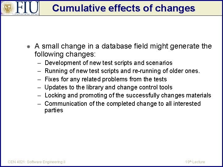 Cumulative effects of changes A small change in a database field might generate the