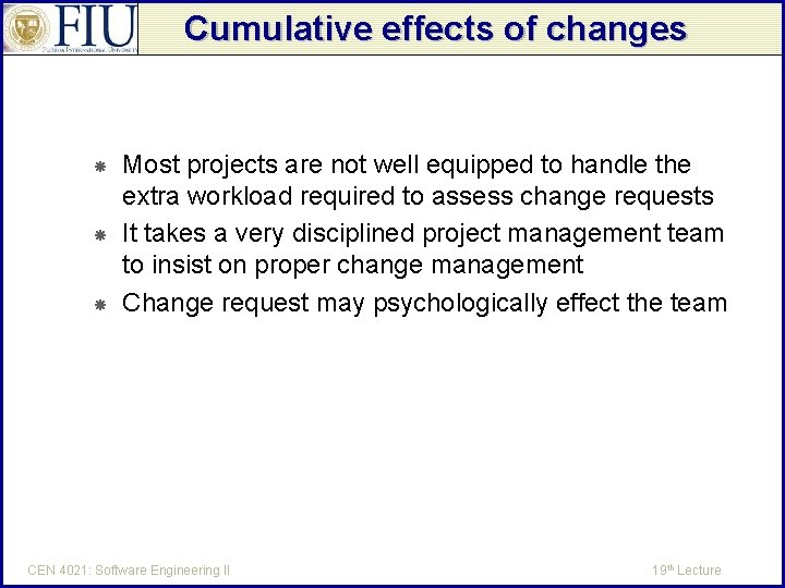 Cumulative effects of changes Most projects are not well equipped to handle the extra