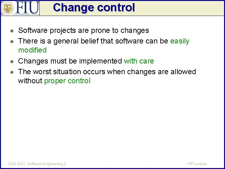 Change control Software projects are prone to changes There is a general belief that