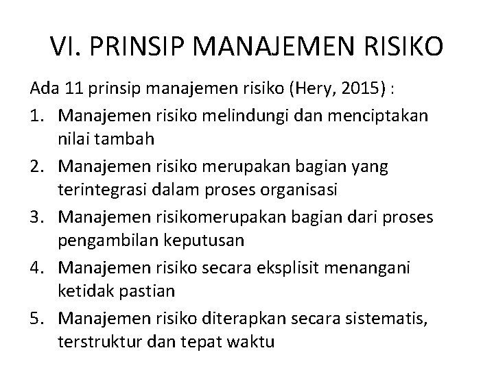 VI. PRINSIP MANAJEMEN RISIKO Ada 11 prinsip manajemen risiko (Hery, 2015) : 1. Manajemen