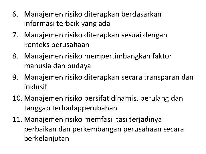 6. Manajemen risiko diterapkan berdasarkan informasi terbaik yang ada 7. Manajemen risiko diterapkan sesuai