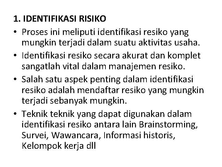 1. IDENTIFIKASI RISIKO • Proses ini meliputi identifikasi resiko yang mungkin terjadi dalam suatu