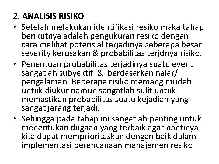 2. ANALISIS RISIKO • Setelah melakukan identifikasi resiko maka tahap berikutnya adalah pengukuran resiko