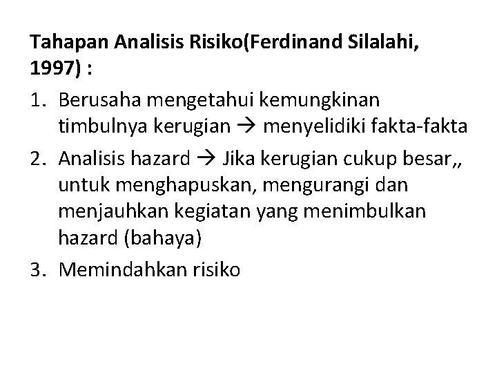 Tahapan Analisis Risiko(Ferdinand Silalahi, 1997) : 1. Berusaha mengetahui kemungkinan timbulnya kerugian menyelidiki fakta-fakta