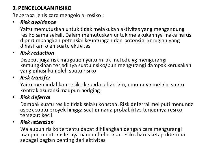 3. PENGELOLAAN RISIKO Beberapa jenis cara mengelola resiko : • Risk avoidance Yaitu memutuskan