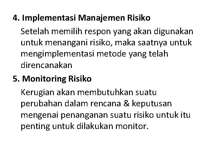 4. Implementasi Manajemen Risiko Setelah memilih respon yang akan digunakan untuk menangani risiko, maka