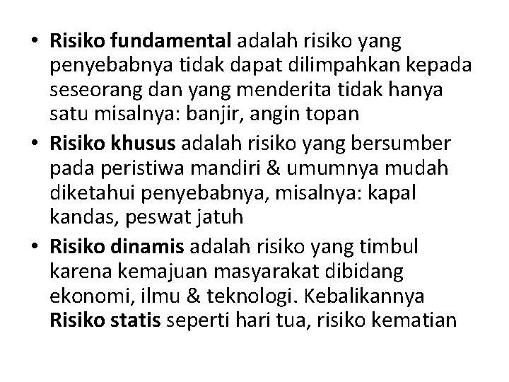 • Risiko fundamental adalah risiko yang penyebabnya tidak dapat dilimpahkan kepada seseorang dan