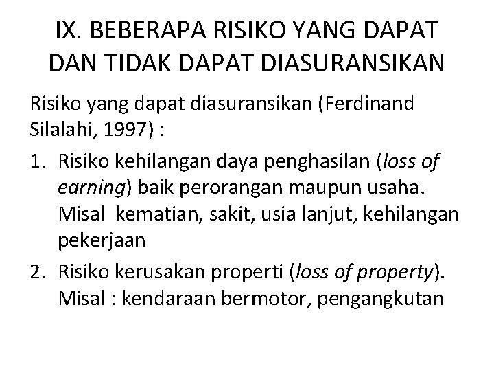 IX. BEBERAPA RISIKO YANG DAPAT DAN TIDAK DAPAT DIASURANSIKAN Risiko yang dapat diasuransikan (Ferdinand