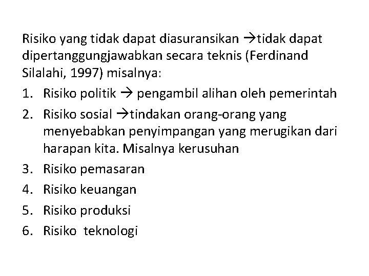 Risiko yang tidak dapat diasuransikan tidak dapat dipertanggungjawabkan secara teknis (Ferdinand Silalahi, 1997) misalnya: