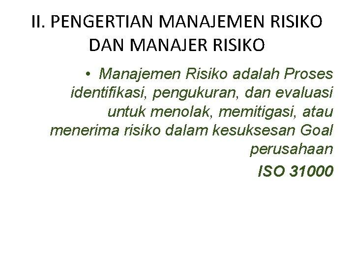 II. PENGERTIAN MANAJEMEN RISIKO DAN MANAJER RISIKO • Manajemen Risiko adalah Proses identifikasi, pengukuran,