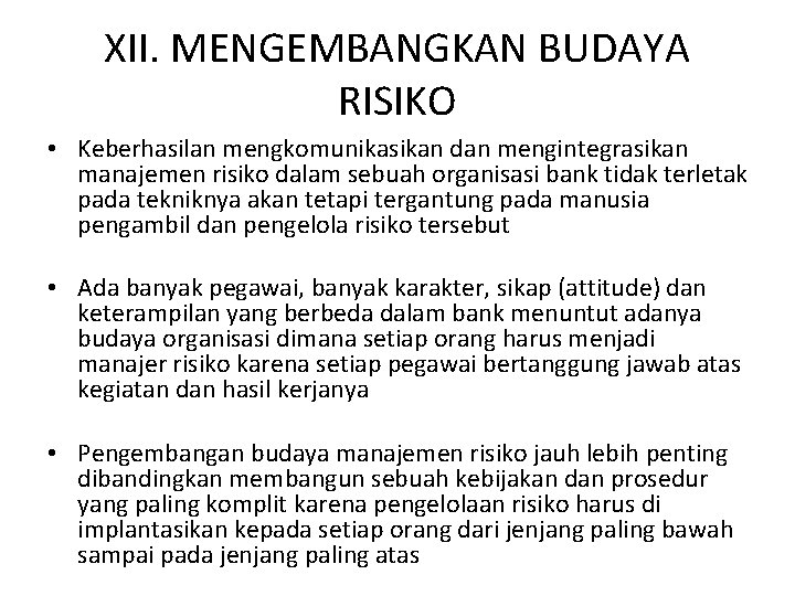 XII. MENGEMBANGKAN BUDAYA RISIKO • Keberhasilan mengkomunikasikan dan mengintegrasikan manajemen risiko dalam sebuah organisasi