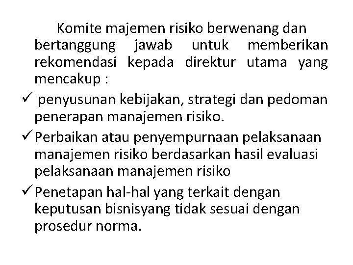 Komite majemen risiko berwenang dan bertanggung jawab untuk memberikan rekomendasi kepada direktur utama yang