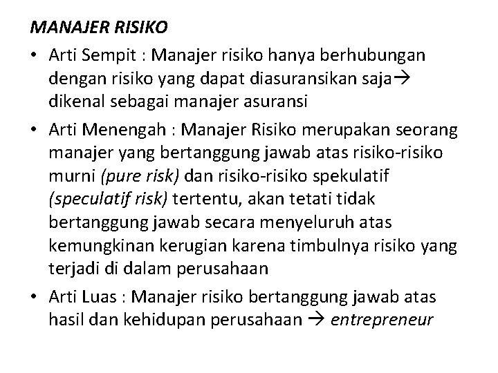 MANAJER RISIKO • Arti Sempit : Manajer risiko hanya berhubungan dengan risiko yang dapat