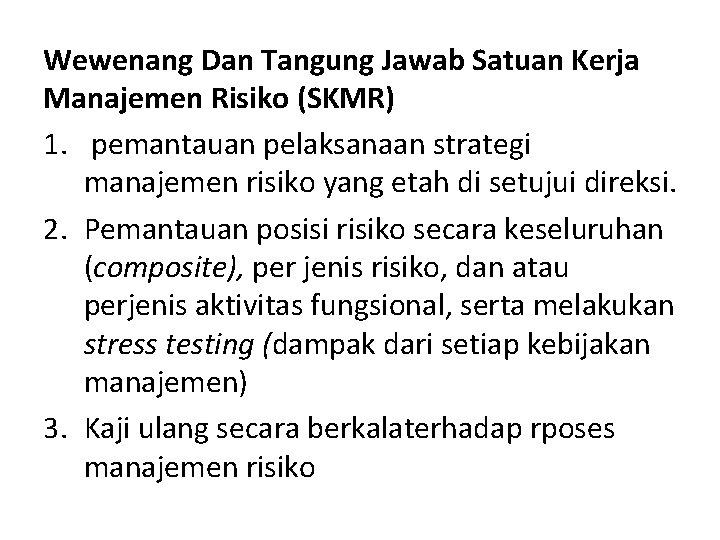 Wewenang Dan Tangung Jawab Satuan Kerja Manajemen Risiko (SKMR) 1. pemantauan pelaksanaan strategi manajemen