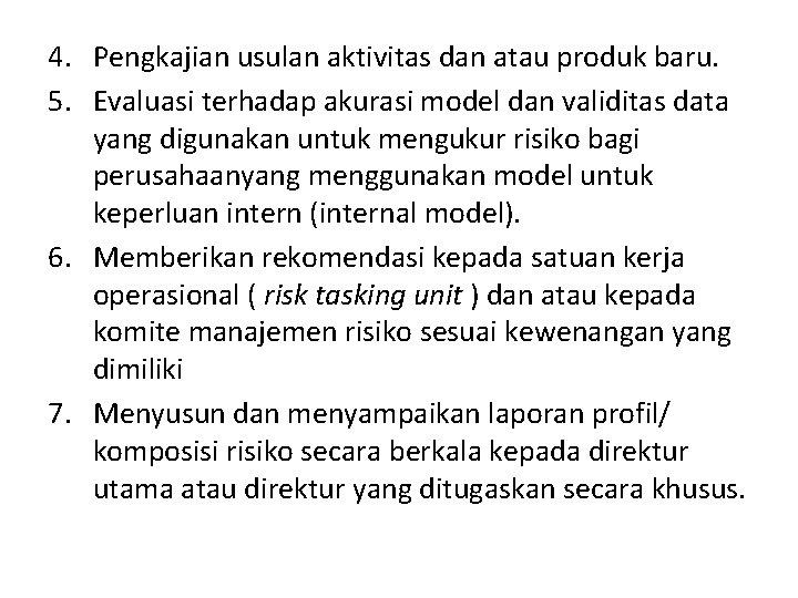 4. Pengkajian usulan aktivitas dan atau produk baru. 5. Evaluasi terhadap akurasi model dan