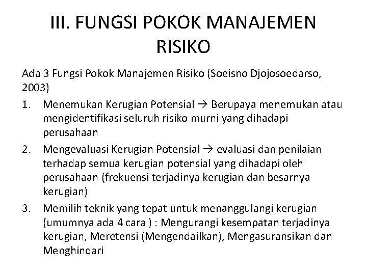 III. FUNGSI POKOK MANAJEMEN RISIKO Ada 3 Fungsi Pokok Manajemen Risiko (Soeisno Djojosoedarso, 2003)